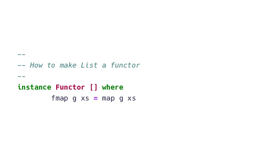 -- -- How to make List a functor -- instance Fu...