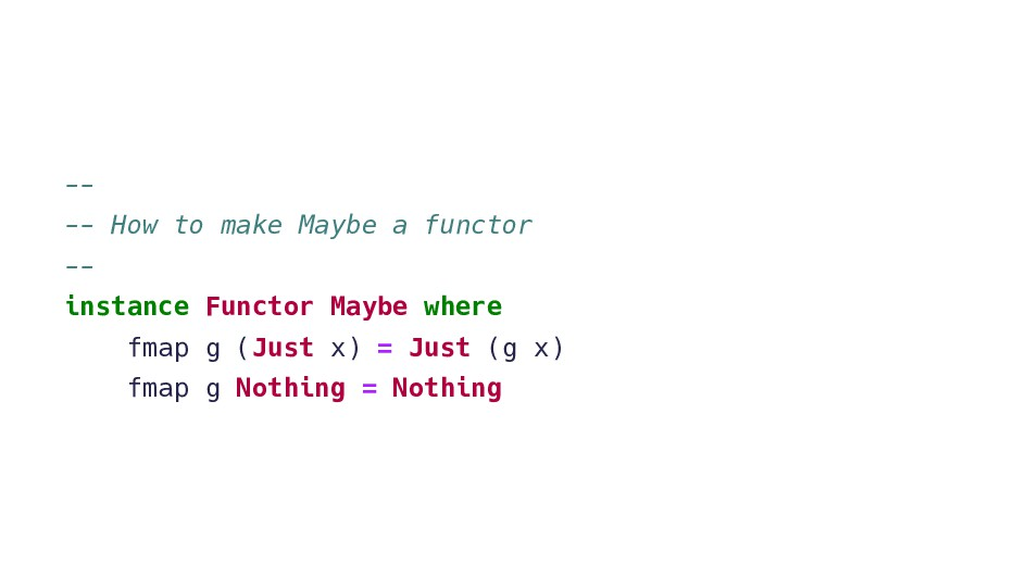 -- -- How to make Maybe a functor -- instance F...