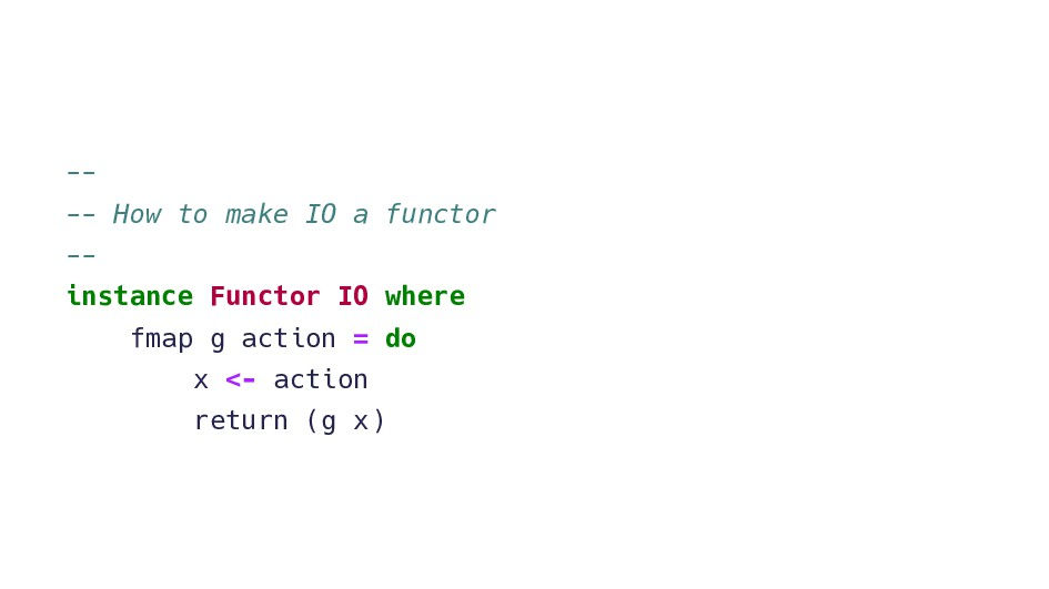 -- -- How to make IO a functor -- instance Func...
