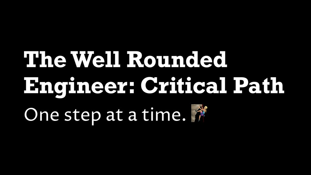 The Well Rounded Engineer: Critical Path One st...