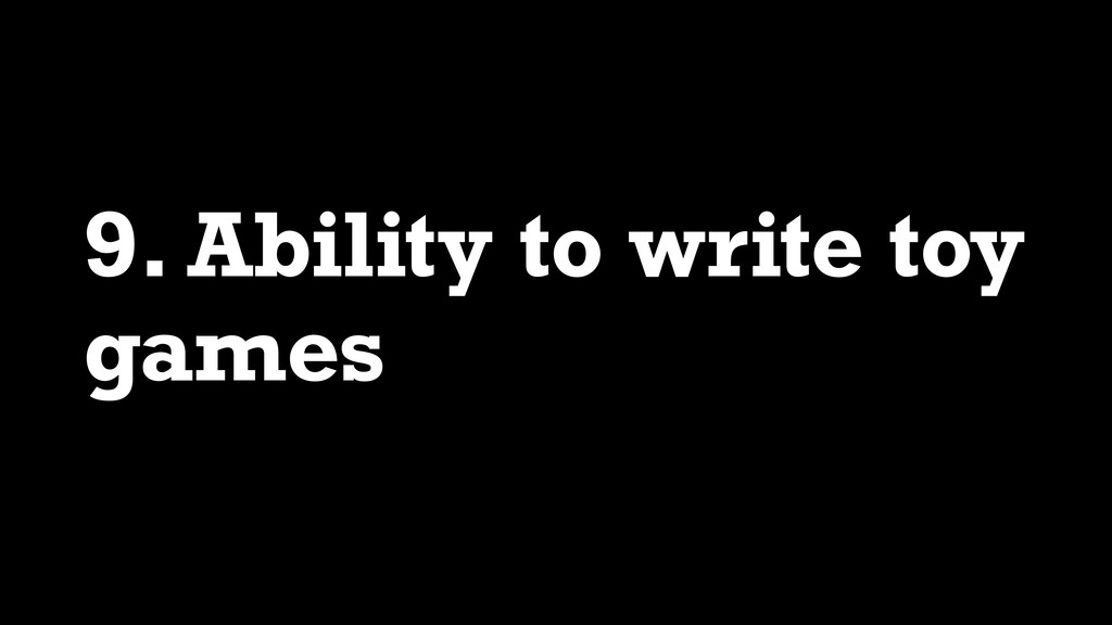 9. Ability to write toy games