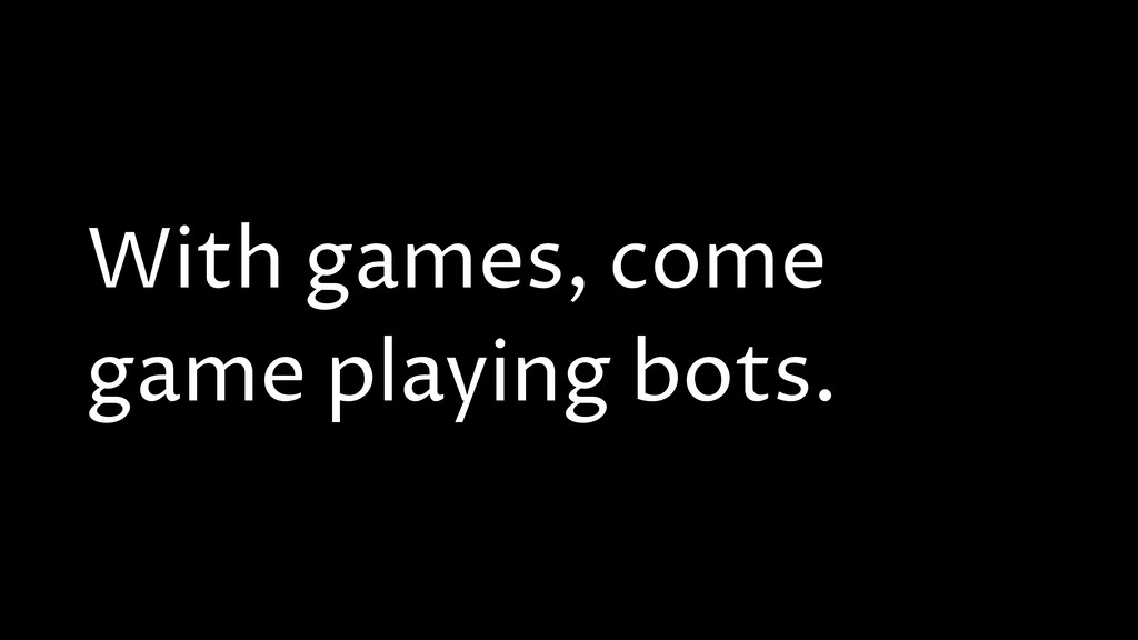 With games, come game playing bots.