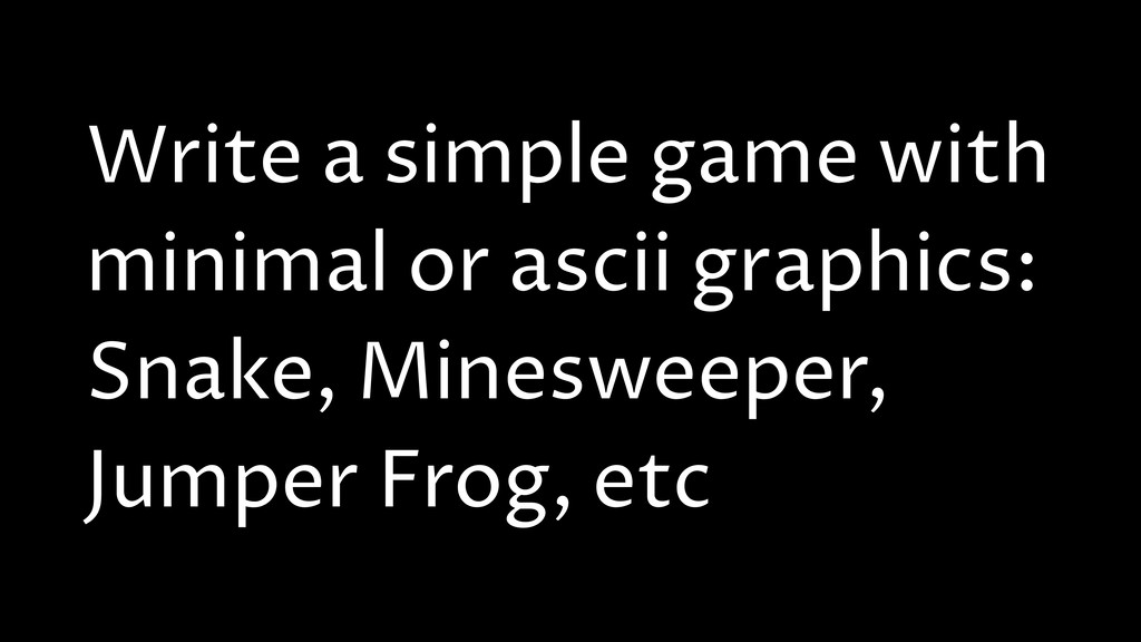 Write a simple game with minimal or ascii graph...
