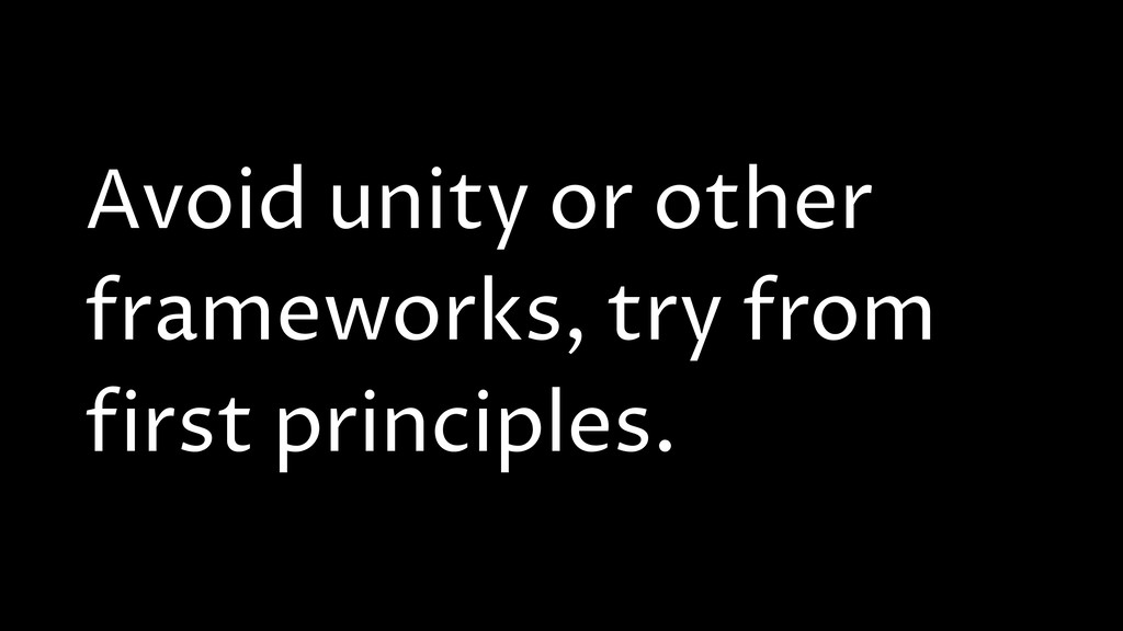 Avoid unity or other frameworks, try from first...