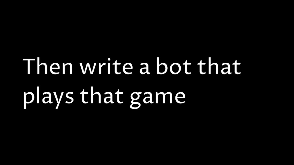 Then write a bot that plays that game