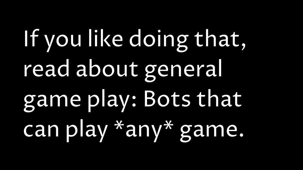 If you like doing that, read about general game...