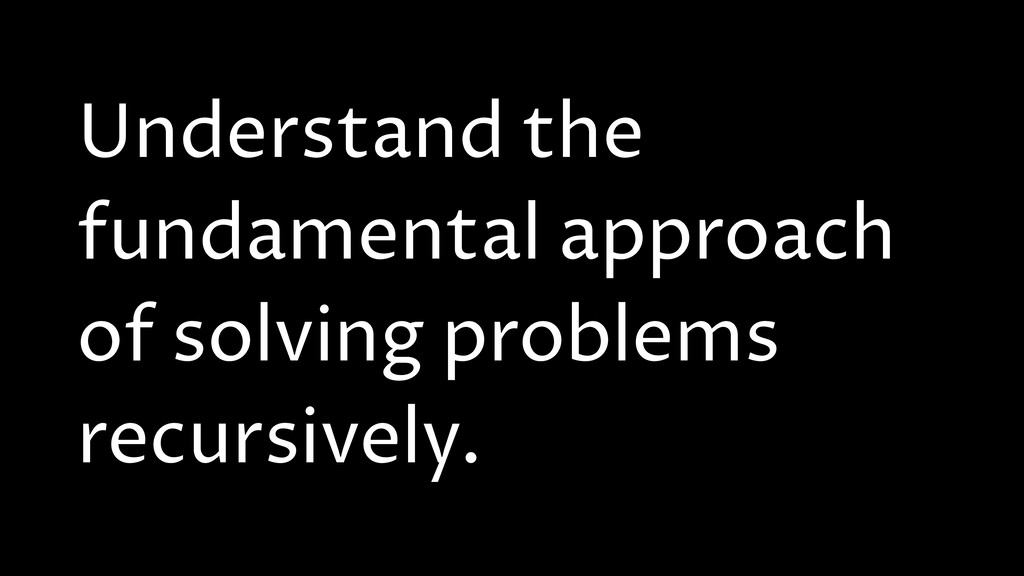Understand the fundamental approach of solving ...