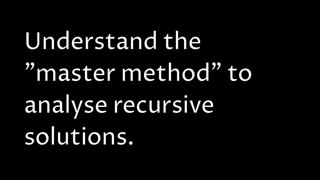 "Understand the ""master method"" to analyse recur..."