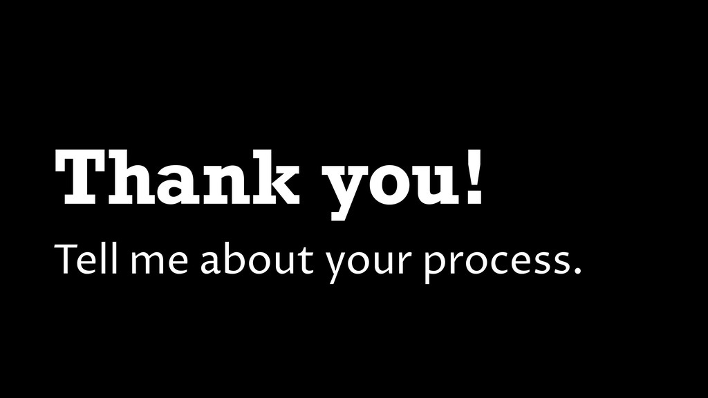 Thank you! Tell me about your process.