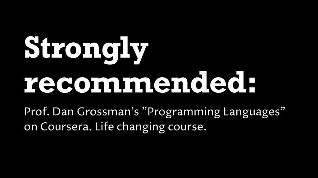 "Strongly recommended: Prof. Dan Grossman's ""Pro..."