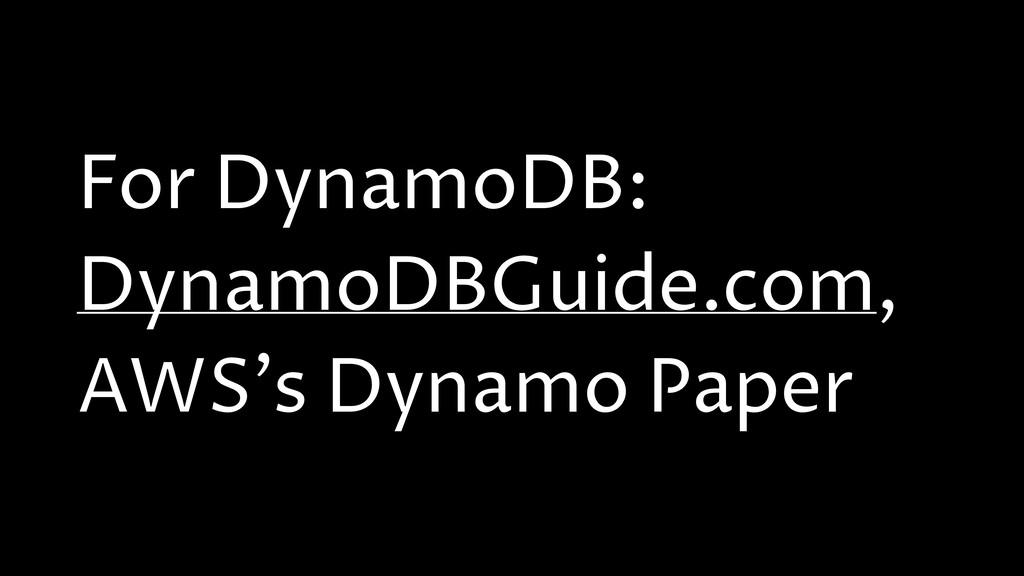 For DynamoDB: DynamoDBGuide.com, AWS's Dynamo P...