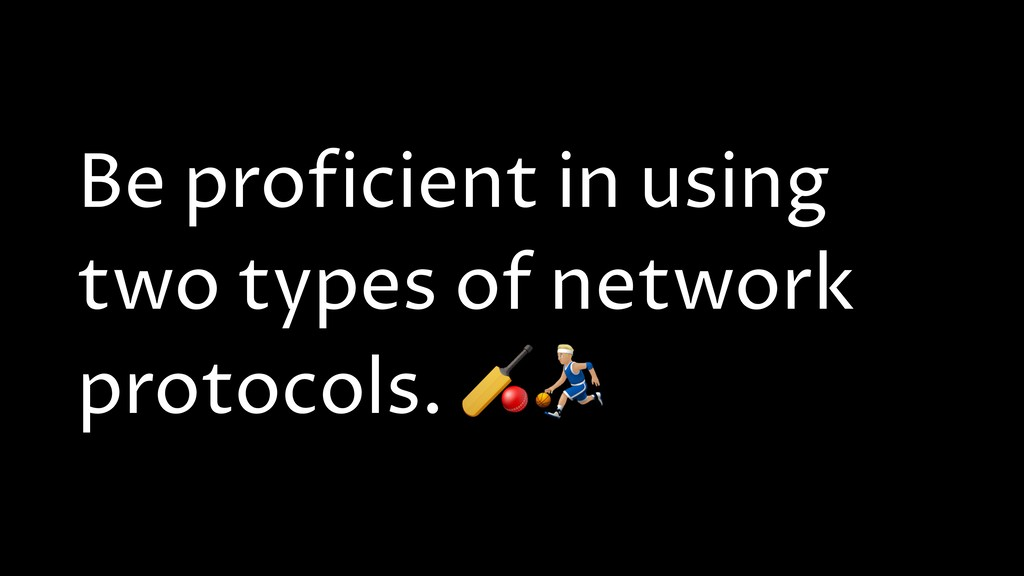 Be proficient in using two types of network pro...