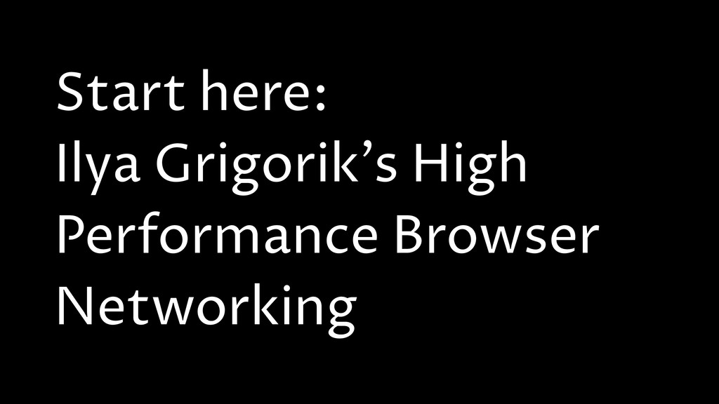 Start here: Ilya Grigorik's High Performance Br...
