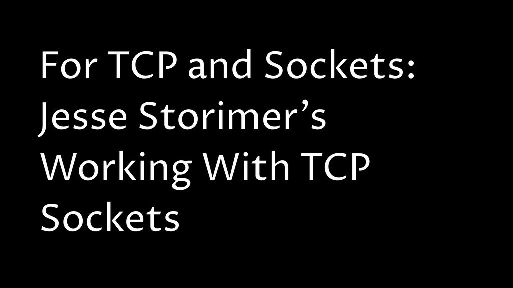 For TCP and Sockets: Jesse Storimer's Working W...
