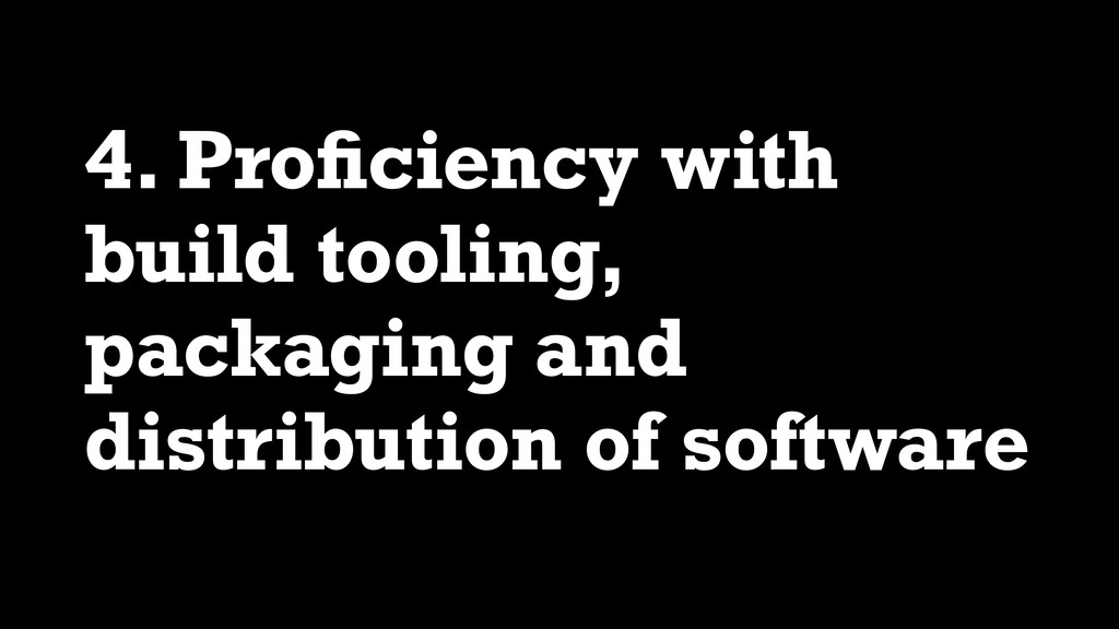 4. Proficiency with build tooling, packaging and...