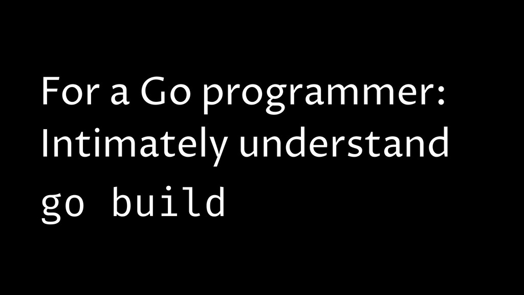 For a Go programmer: Intimately understand go b...