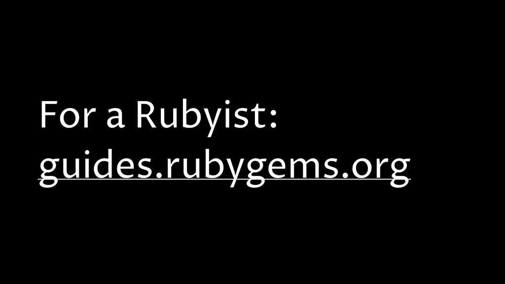For a Rubyist: guides.rubygems.org