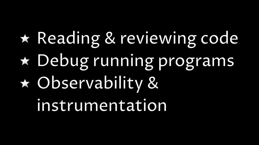 Reading & reviewing code Debug running programs...