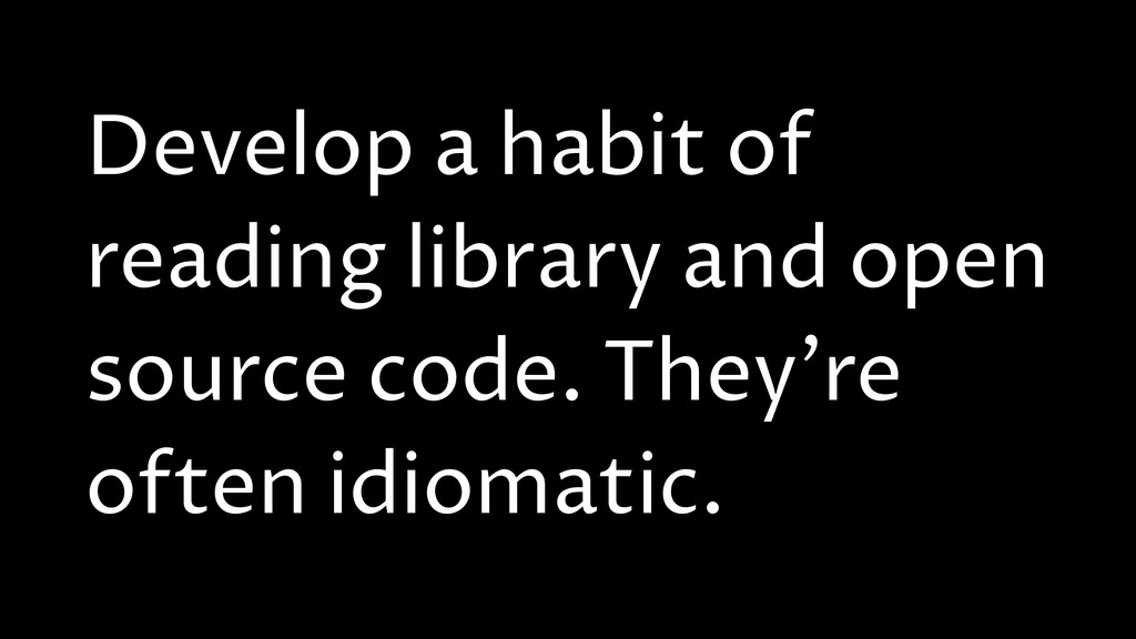 Develop a habit of reading library and open sou...