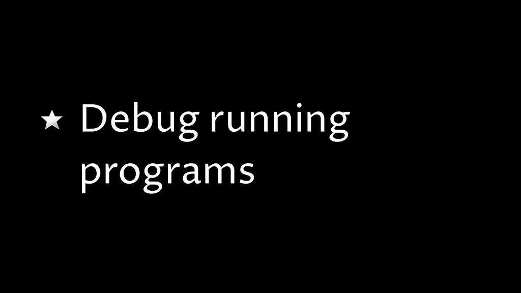 Debug running programs