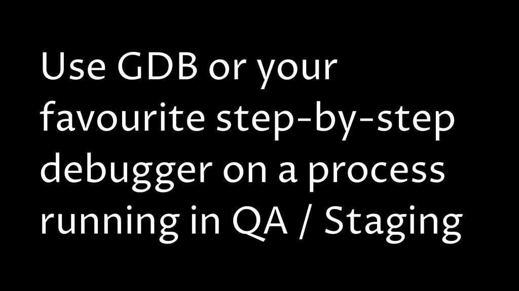 Use GDB or your favourite step-by-step debugger...
