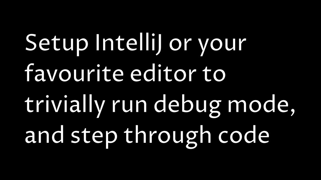 Setup IntelliJ or your favourite editor to triv...
