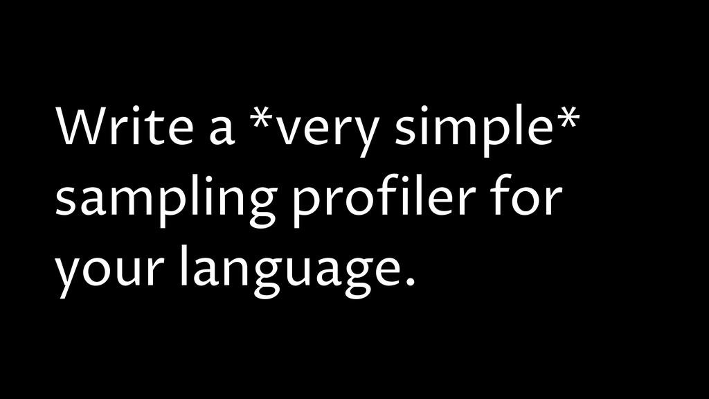 Write a *very simple* sampling profiler for you...