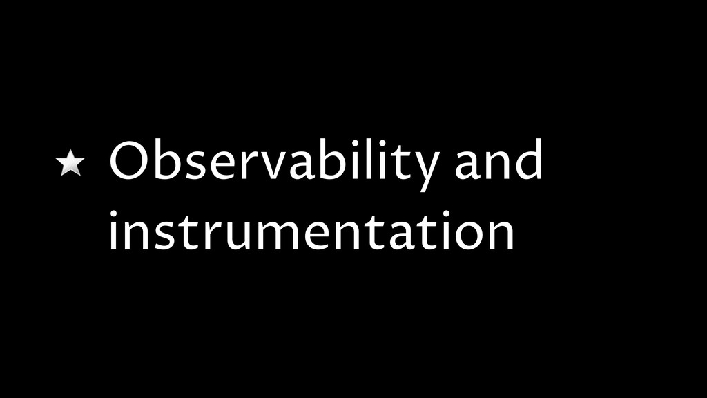 Observability and instrumentation