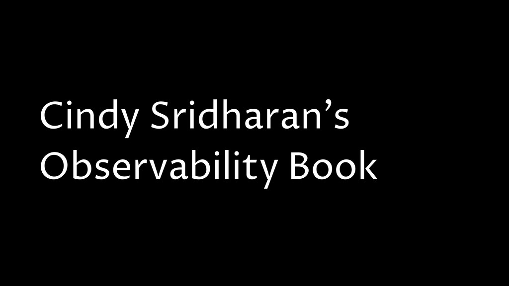 Cindy Sridharan's Observability Book