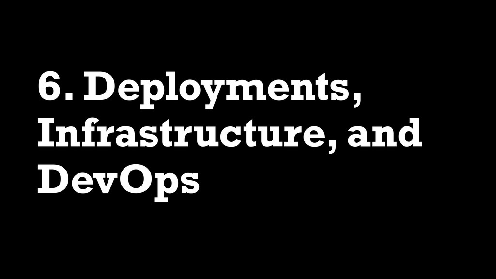 6. Deployments, Infrastructure, and DevOps