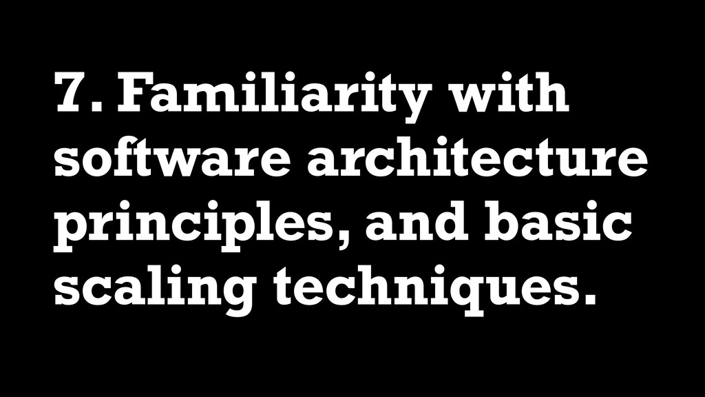7. Familiarity with software architecture princ...