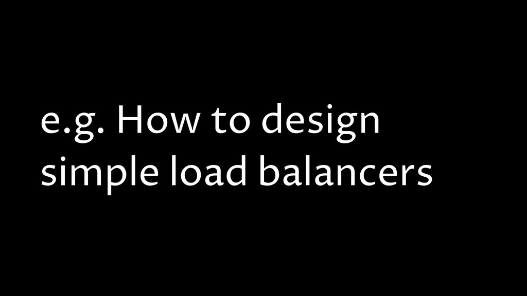 e.g. How to design simple load balancers
