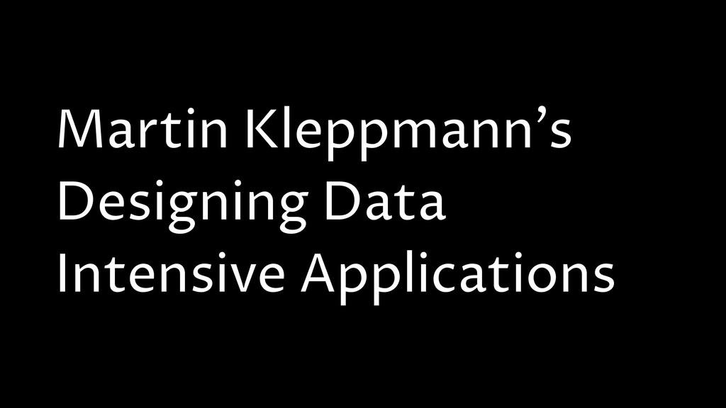 Martin Kleppmann's Designing Data Intensive App...