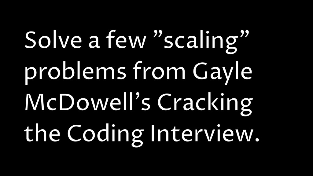 "Solve a few ""scaling"" problems from Gayle McDow..."