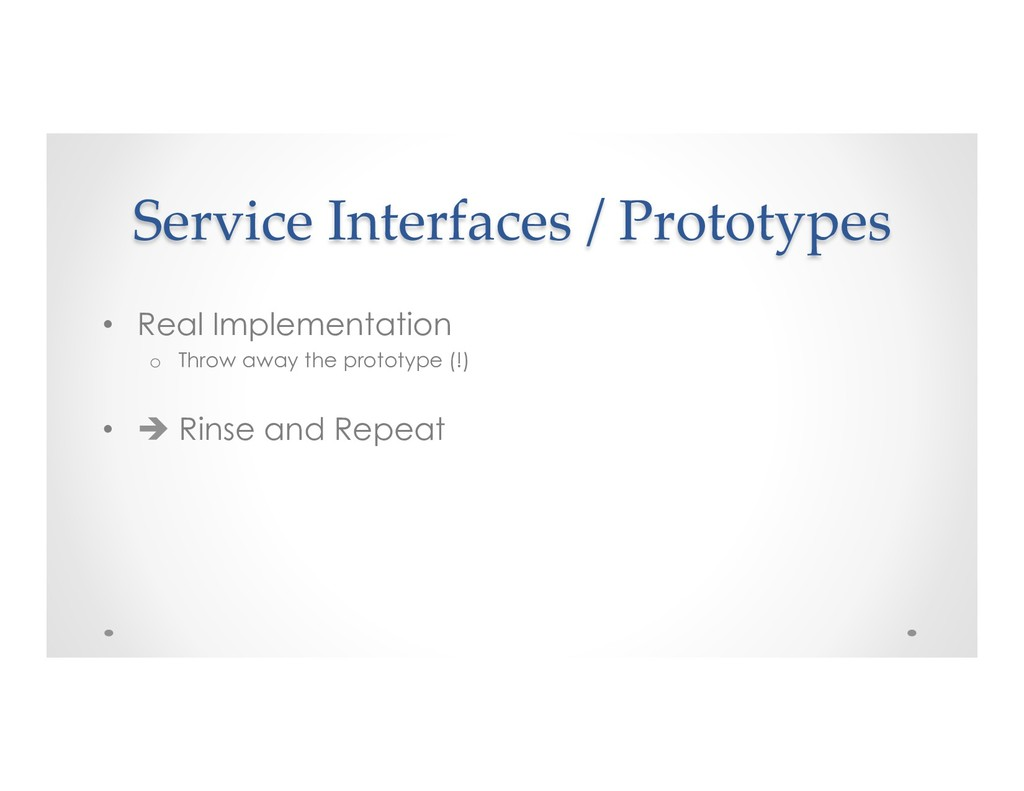 Service Interfaces / Prototypes • Real Impleme...