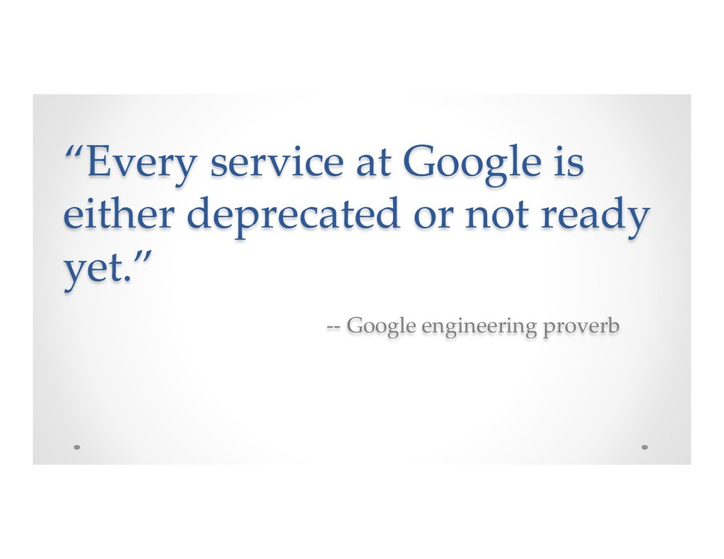 """""""Every service at Google is either deprecated o..."""