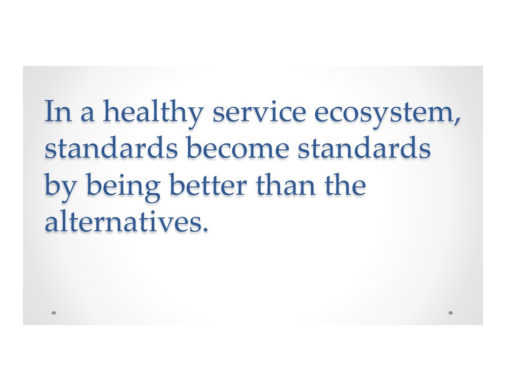 In a healthy service ecosystem, standards becom...