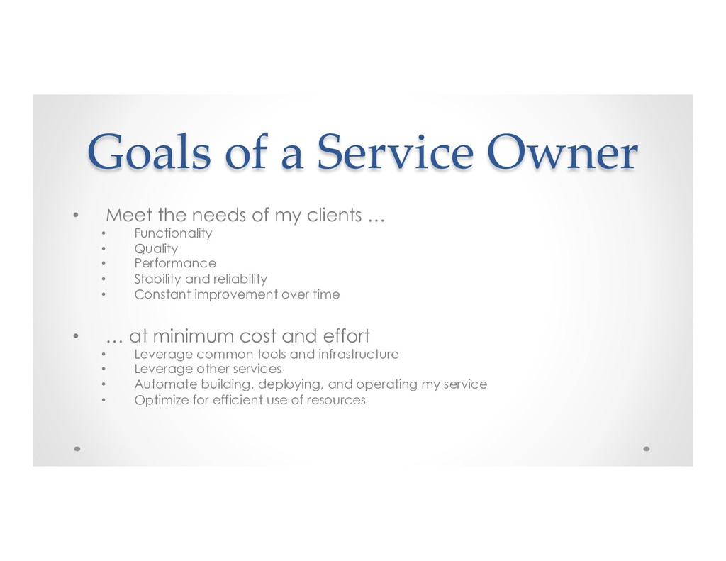 Goals of a Service Owner • Meet the needs of m...