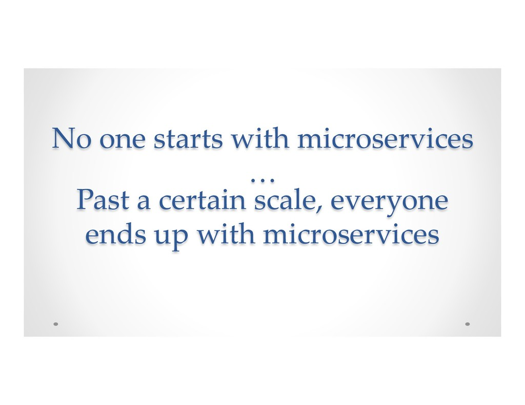 No one starts with microservices … Past a certa...