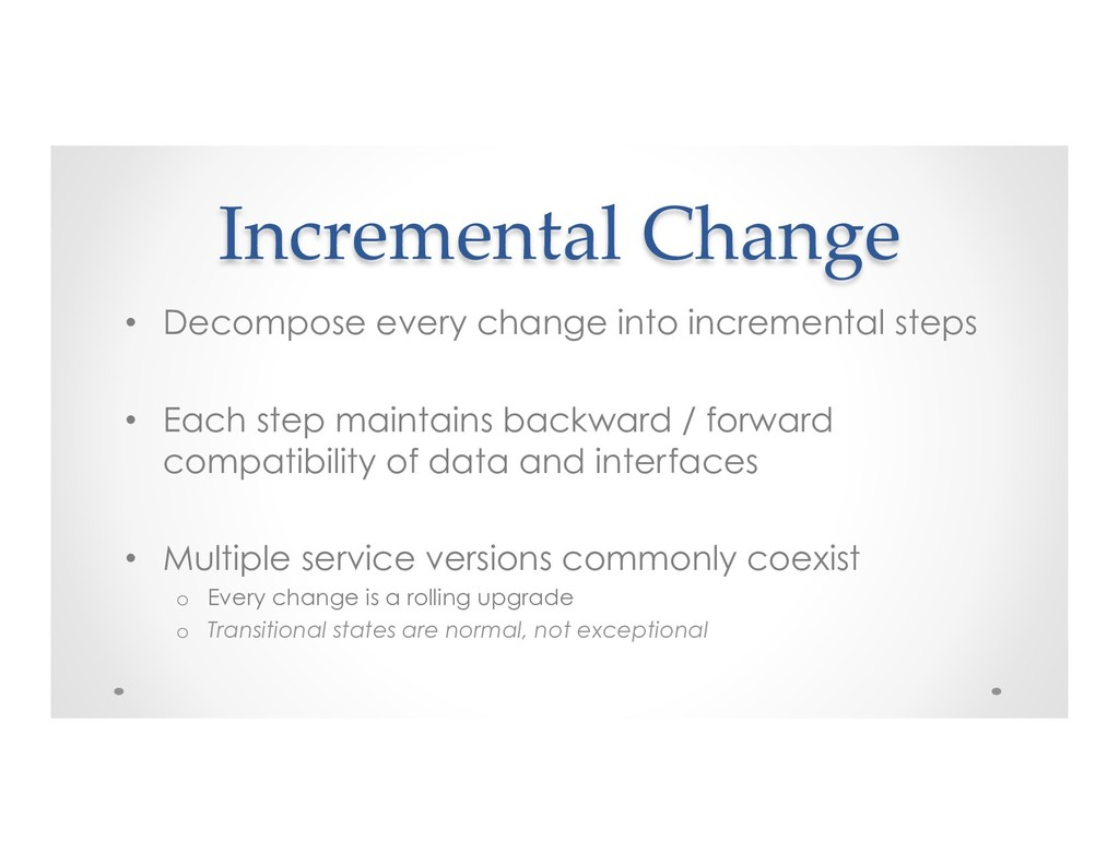 Incremental Change • Decompose every change in...