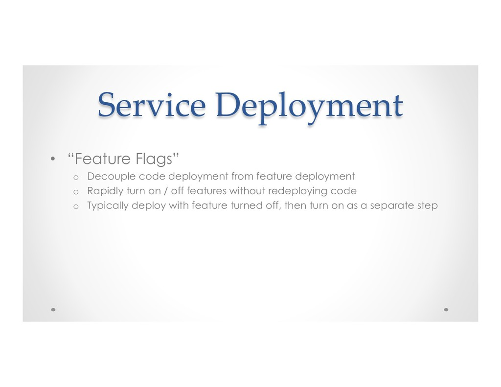 """Service Deployment • """"Feature Flags"""" o Decoup..."""