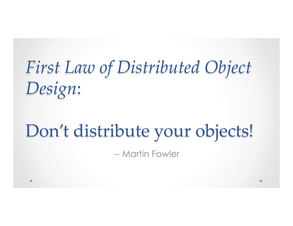 First Law of Distributed Object Design: Don't d...