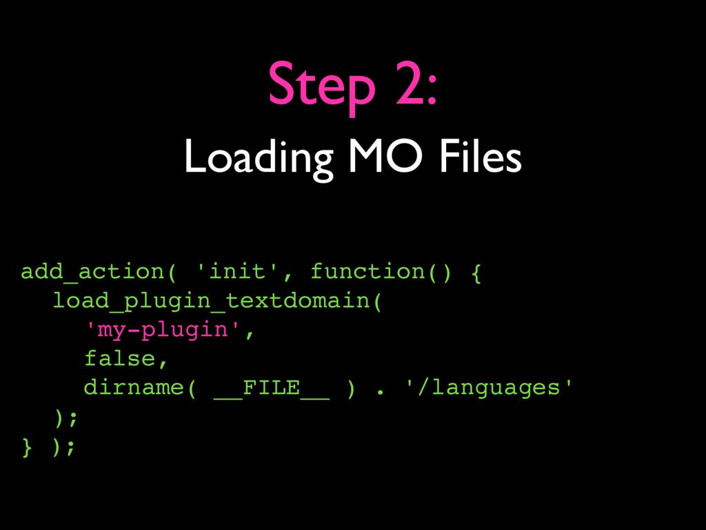 Loading MO Files Step 2: add_action( 'init', fu...
