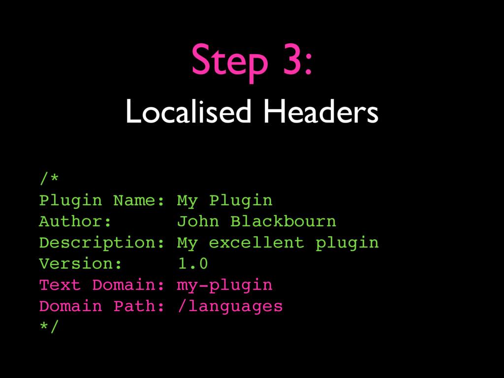 Localised Headers Step 3: /* Plugin Name: My Pl...