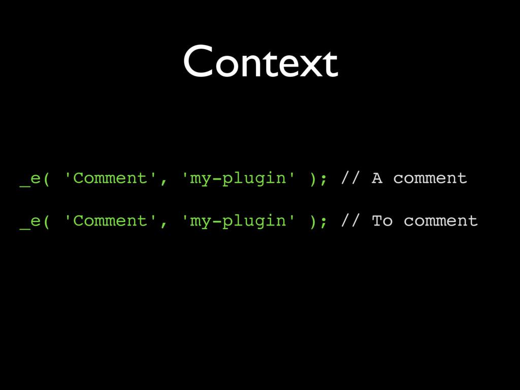 Context _e( 'Comment', 'my-plugin' ); // A comm...