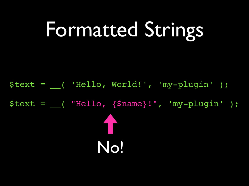 Formatted Strings $text = __( 'Hello, World!', ...