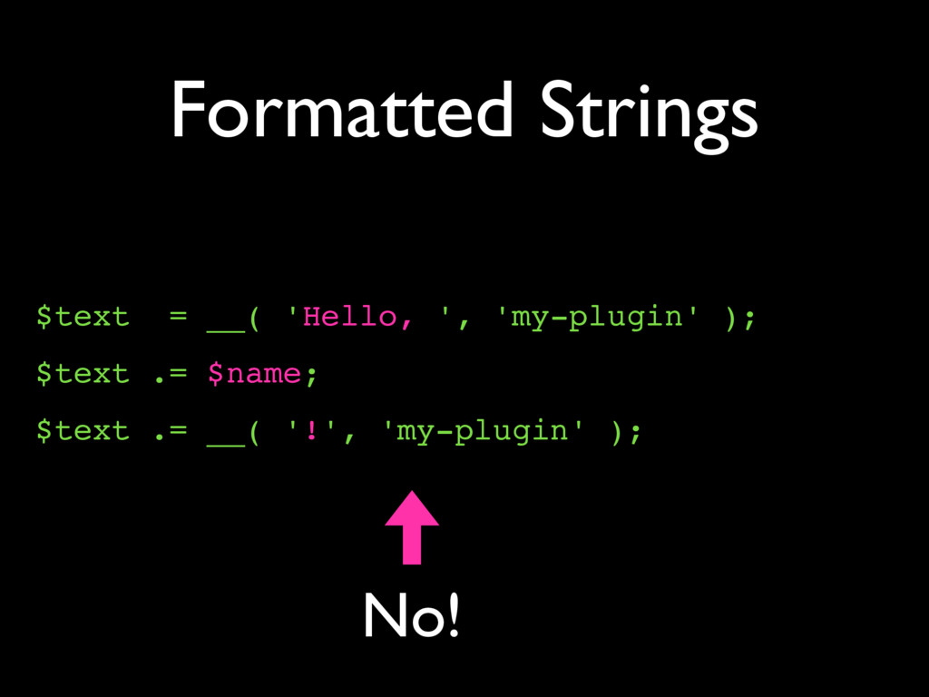 Formatted Strings $text = __( 'Hello, ', 'my-pl...