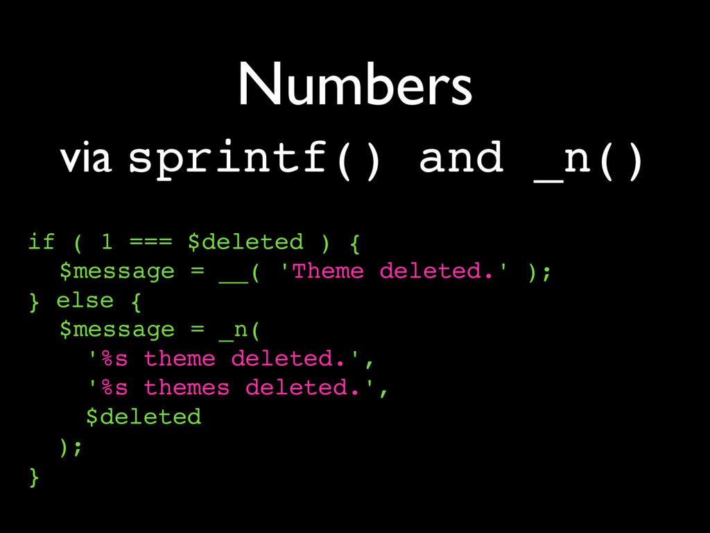 Numbers if ( 1 === $deleted ) { $message = __( ...