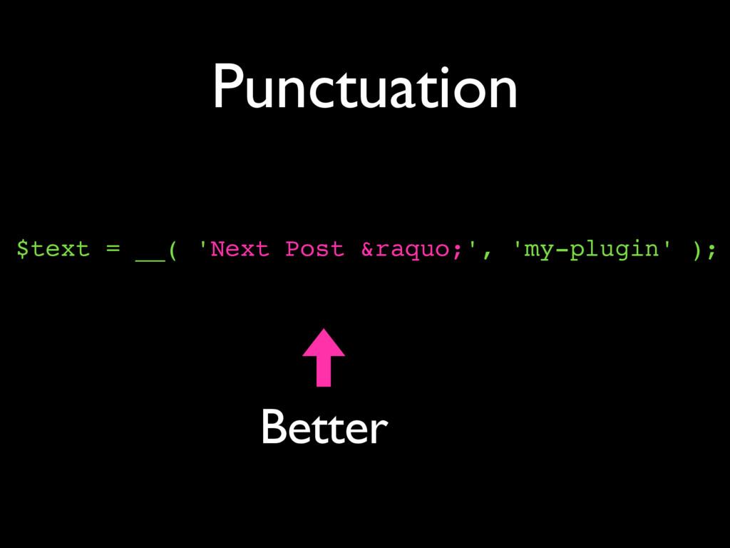 Punctuation $text = __( 'Next Post »', 'm...