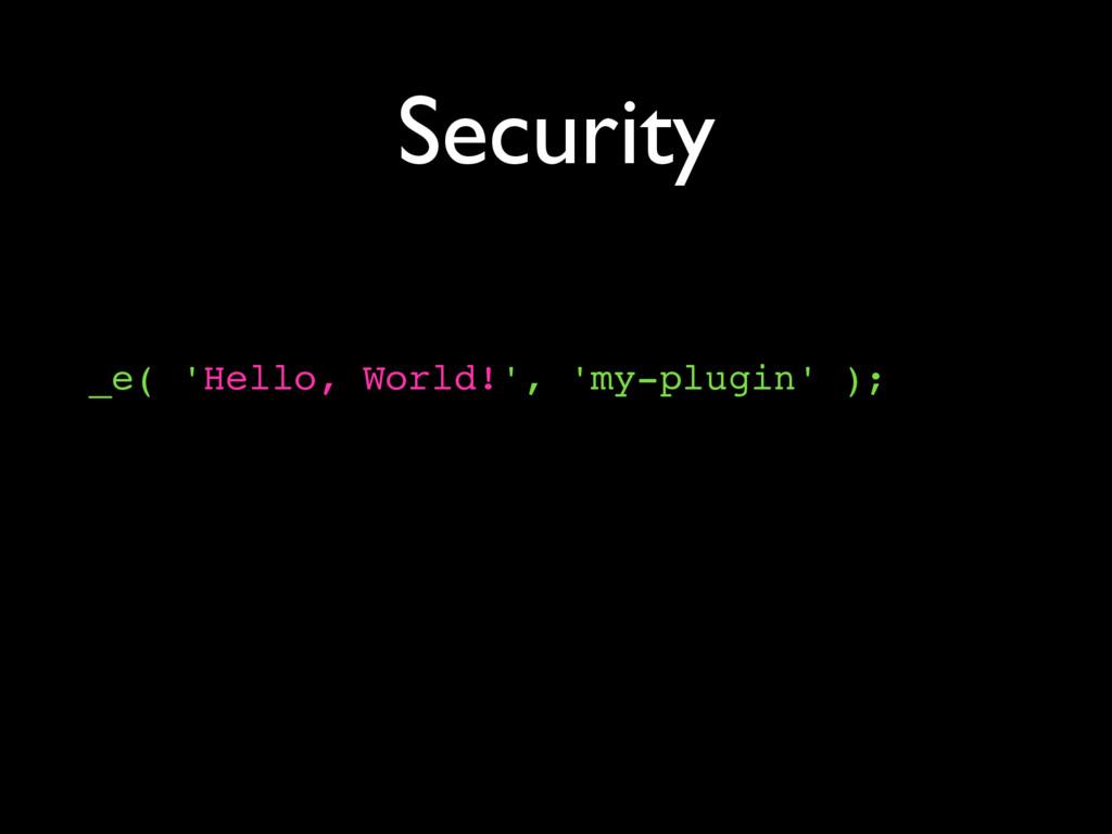 Security _e( 'Hello, World!', 'my-plugin' );